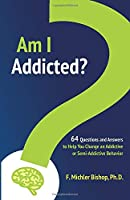 Am I Addicted?: 64 Questions and Answers to Help You Change an Addictive or Semi-Addictive Behavior