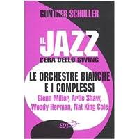 Il jazz. L'era dello swing. Le orchestre bianche e i complessi. Glenn Miller, Artie Shaw, Woody Herman, Nat King Cole