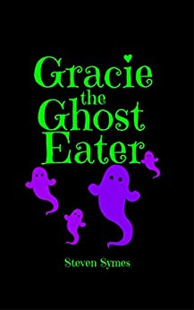 [Symes, Steven]のGracie the Ghost Eater (English Edition)