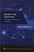 Murder in the Courtroom: The Cognitive Neuroscience of Violence (American Psychology-Law Society)