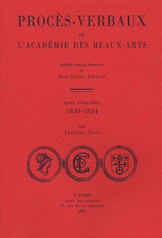Procès-verbaux de l'Académie des beaux arts : Tome 5, 1830-1834