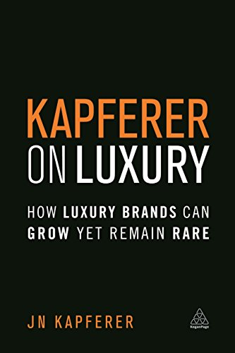 Download Kapferer on Luxury: How Luxury Brands Can Grow Yet Remain Rare 074947436X