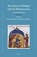 Byzantium in Dialogue With the Mediterranean: History and Heritage (Medieval Mediterranean)
