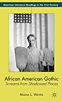 African American Gothic: Screams from Shadowed Places (American Literature Readings in the 21st Century)