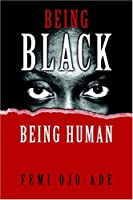 Being Black, Being Human: More Essays On Black Culture