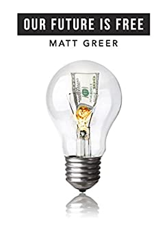Our Future Is Free: The Problems With Money And Possibilities Without It by [Greer, Matt]