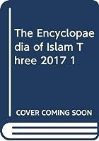 The Encyclopaedia of Islam Three 2017 1