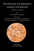 The Cuisine of Sacrifice Among the Greeks by Marcel Detienne Jean-Pierre Vernant(1998-03-15)