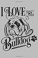 I Love My Bulldog: Dot Grid Dog Notebook for Training Notes, Thoughts, Ideas, Reminders, Lists to do, Planning  (6x9 inches) Pointed DIN A3 Dog Love Journal