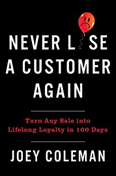 Never Lose a Customer Again: Turn Any Sale into Lifelong Loyalty in 100 Days by [Coleman, Joey]