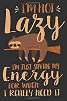I'm Not Lazy I'm Just Saving My Energy For When I Really Need It: I'm Not Lazy I'm Just Saving My Energy For When I Really Need It Gift 6x9 Journal Gift Notebook with 125 Lined Pages