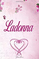 Ladonna: Personalized Name Notebook/Journal Gift For Women & Girls 100 Pages (Pink Floral Design) for School, Writing Poetry, Diary to Write in, Gratitude Writing, Daily Journal or a Dream Journal.