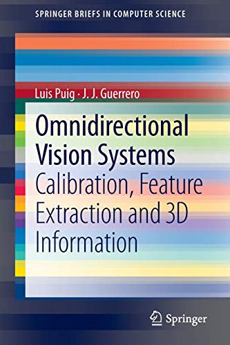 Download Omnidirectional Vision Systems: Calibration, Feature Extraction and 3D Information (SpringerBriefs in Computer Science) 1447149467