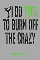 i do yoga to burn off the crazy: 6x9 inch | lined | ruled paper | notebook | notes
