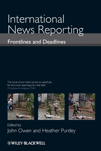Download International News Reporting: Frontlines and Deadlines 140516039X