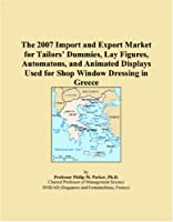 The 2007 Import and Export Market for Tailors� Dummies, Lay Figures, Automatons, and Animated Displays Used for Shop Window Dressing in Greece