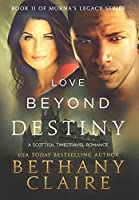 Love Beyond Destiny: A Scottish, Time Travel Romance (Morna's Legacy)