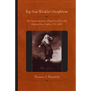 Rip Van Winkle's Neighbors: The Transformation of Rural Society in the Hudson River Valley, 1720-1850 (Suny Series, an American Region: Studies in the Hudson Valley)