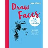 Draw Faces in 15 Minutes: Amaze your friends with your portrait skills (Draw in 15 Minutes Book 1) (English Edition)