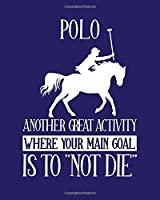 "Polo Another Great Activity Where Your Main Goal Is to ""Not Die"": Polo Gift for People Who Play Polo - Funny Saying on Bright and Bold Cover - Blank Lined Journal or Notebook"