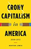 Crony Capitalism in America: 2008-2012 (English Edition)