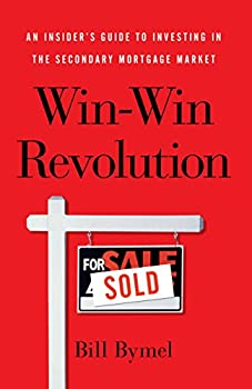 Win-Win Revolution: An Insider's Guide To Investing In the Secondary Mortgage Market (English Edition)