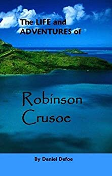 [Defoe , Daniel ]のThe Life and Adventures of Robinson Crusoe (English Edition)