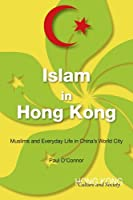 Islam in Hong Kong: Muslims and Everyday Life in China's World City (Hong Kong Culture and Society)