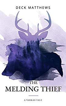 The Melding Thief (Varkas Tales Book 2) by [Matthews, Deck]