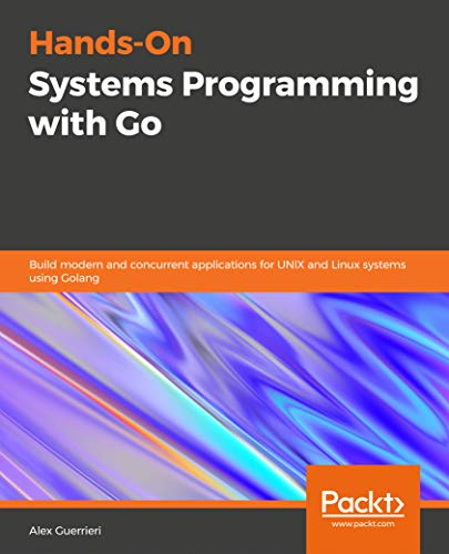 [画像:Hands-On Systems Programming with Go: Build modern and concurrent applications for UNIX and Linux systems using Golang]