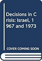 Decisions in Crisis: Israel, 1967 and 1973