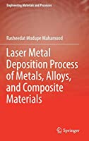 Laser Metal Deposition Process of Metals, Alloys, and Composite Materials (Engineering Materials and Processes)