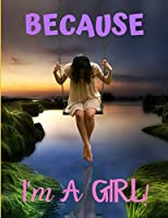 BECAUSE I'M A GIRL: A Young Women's Lined Composition & Creative Writing Notebook Journal for Family Life Fiction, Non-fiction, Fun & Entertainment!  Perfect personal keepsake!