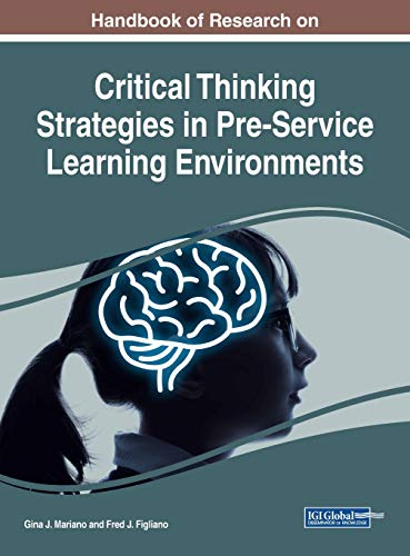 Download Handbook of Research on Critical Thinking Strategies in Pre-service Learning Environments (Advances in Higher Education and Professional Development) 1522578234