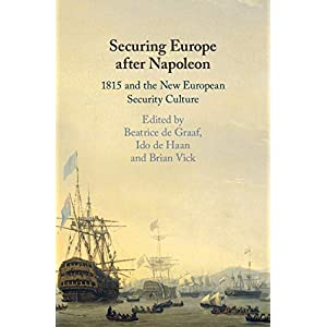 Securing Europe after Napoleon: 1815 and the New European Security Culture