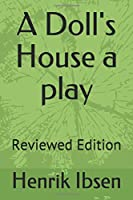 A Doll's House  a play: Reviewed Edition (100Books)
