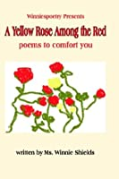 A Yellow Rose Among the Red: Poems to Comfort You