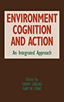 Environment, Cognition, and Action: An Integrated Approach