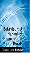 Behaviour: A Manual of Manners and Morals
