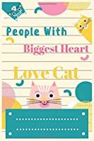"""People With Biggest Heart Love Cat: Standard Lined Writing Notebook Journal For Girls Boys and Also Adults ( 6x9"""" )"""
