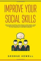 Improve Your Social Skills: How your social skills can be successful with people. Good habits, conversation skills, effective communication and social intelligence in relationships