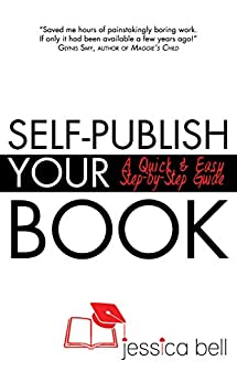 Self-Publish Your Book: A Quick & Easy Step-by-Step Guide (Writing in a Nutshell Series Book 6) by [Bell, Jessica]