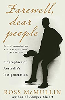 Farewell, Dear People: biographies of Australia's lost generation by [McMullin, Ross]