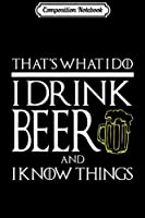 Composition Notebook: FUNNY I DRINK BEER AND KNOW THINGS Game Geek Gamer Journal/Notebook Blank Lined Ruled 6x9 100 Pages