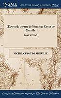Oeuvres de Theatre de Monsieur Guyot de Merville; Tome Second