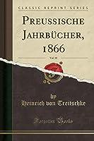 Preussische Jahrbuecher, 1866, Vol. 18 (Classic Reprint)