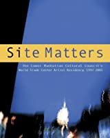Site Matters: The Lower Manhattan Cultural Council's World Trade Center Artists Residency, 1997-2001