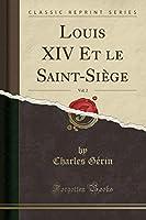 Louis XIV Et Le Saint-Siège, Vol. 2 (Classic Reprint)
