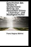 Geschichte Des Tanzes in Deutschland: Beitrag Zur Deutschen Sitten-, Litteratur- Und Musikgeschichte