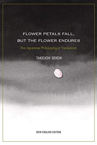 Flower Petals Fall, but the Flower Endures: The Japanese Philosophy of Transience (JAPAN LIBRARY)